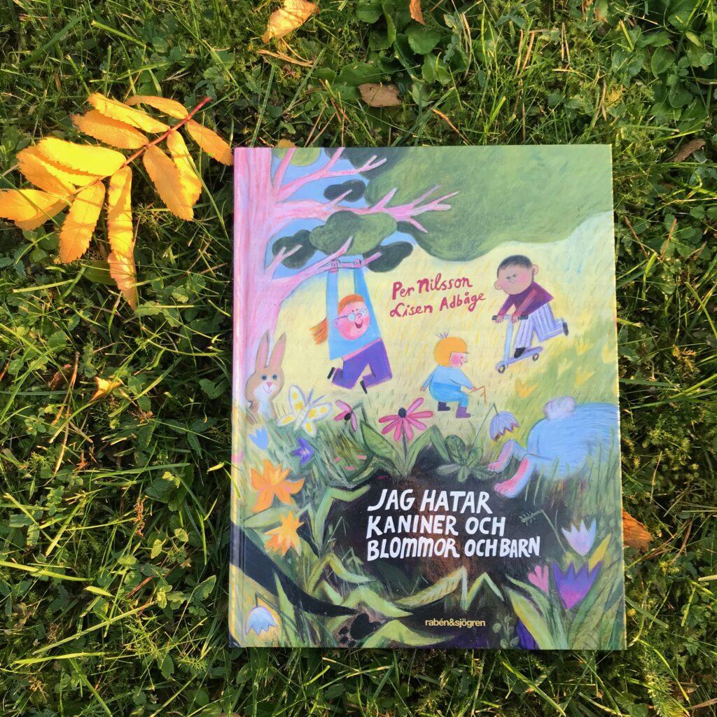 """Bilderboken """"Jag hatar kaniner och blommor och blad"""" av Per Nilsson och Lisen Adbåge."""