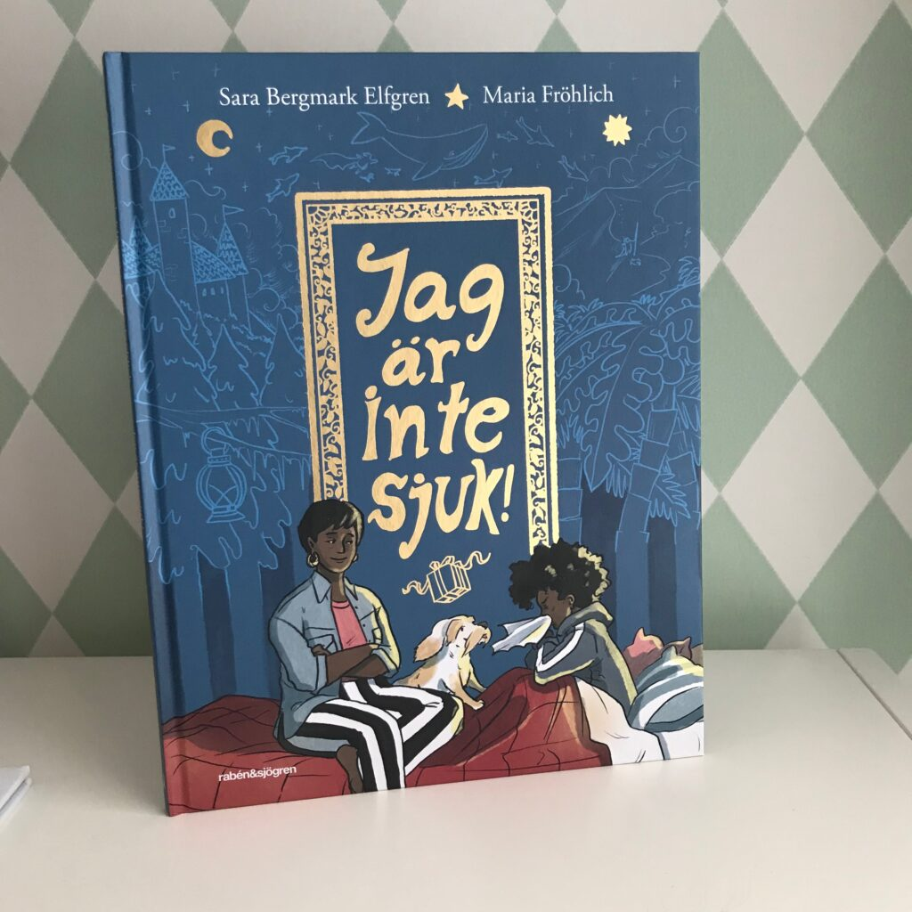 Boktips: Jag är inte sjuk! av Sara Bergmark Elfgren och Maria Fröhlich.