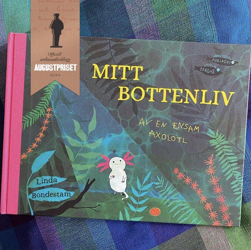 """Augustnominerade """"Mitt bottenliv -av en ensam axolotl"""". Bilderbok av Linda Bondestam."""
