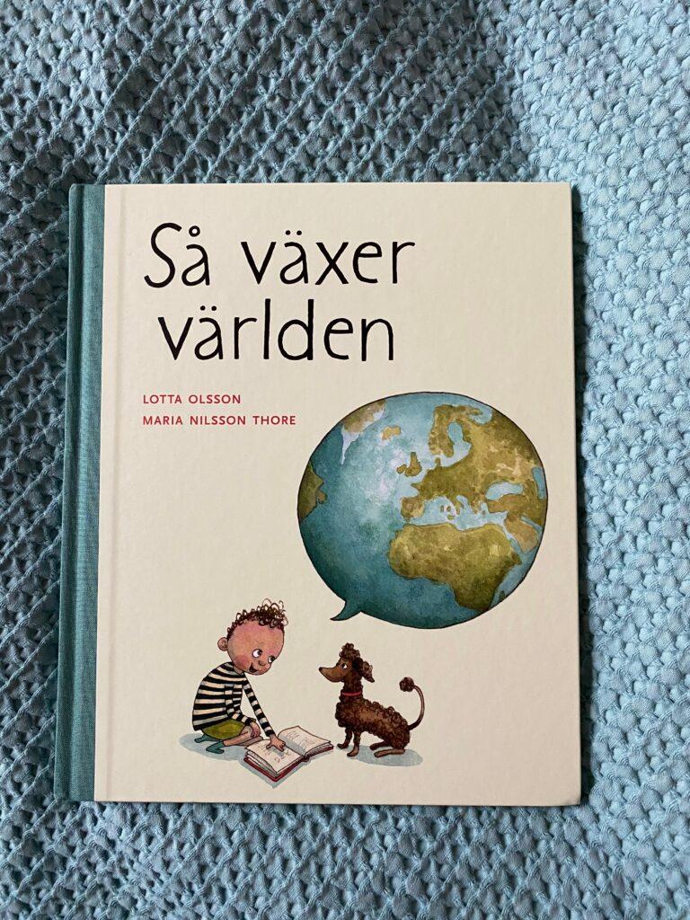 Boktips för 3-6 år. Så växer världen av Lotta Olsson och Maria Nilsson Thore.